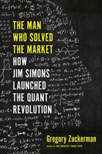 The Best Business Books of 2019: the Financial Times & McKinsey Book of the Year Award - The Man Who Solved the Market: How Jim Simons Launched the Quant Revolution by Gregory Zuckerman