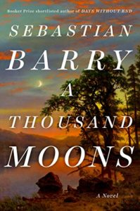 The Best of Contemporary Irish Fiction - A Thousand Moons: A Novel by Sebastian Barry