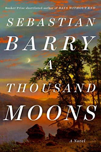 A Thousand Moons: A Novel by Sebastian Barry