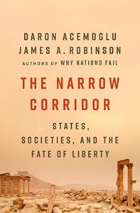The Narrow Corridor: States, Societies, and the Fate of Liberty by Daron Acemoglu and James Robinson