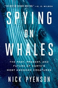 The best books on Predators - Spying on Whales: The Past, Present, and Future of Earth's Most Awesome Creatures by Nick Pyenson