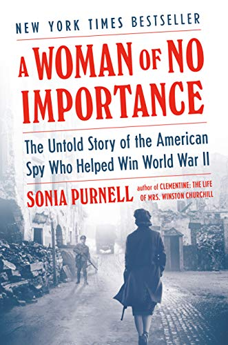 A Woman of No Importance: The Untold Story of the American Spy Who Helped Win World War II by Sonia Purcell