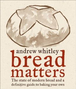 The best books on Baking Bread - Bread Matters: The State of Modern Bread and a Definitive Guide to Baking Your Own by Andrew Whitley
