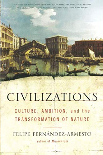 The best books on Global History - Civilizations: Culture, Ambition, and the Transformation of Nature by Felipe Fernández-Armesto