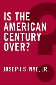 The best books on America's Increasingly Challenged Position in World Affairs - Is the American Century Over? by Joseph Nye