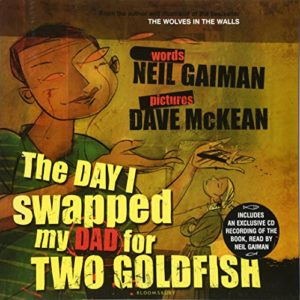 Children's Picture Books - The Day I Swapped My Dad For Two Goldfish by Dave McKean & Neil Gaiman