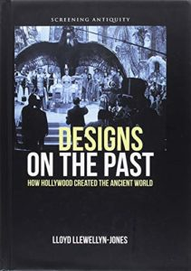 The best books on The Achaemenid Persian Empire - Designs on the Past: How Hollywood Created the Ancient World by Lloyd Llewellyn-Jones