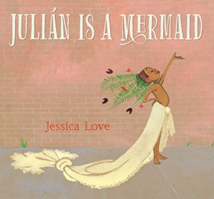The best books on Grandparents and Grandchildren - Julian Is A Mermaid by Jessica Love