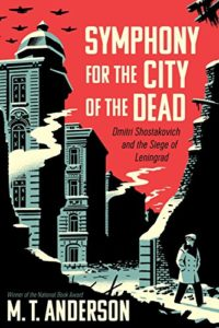 The Best Nonfiction Books for Teens - Symphony for the City of the Dead: Dmitri Shostakovich and the Siege of Leningrad by M T Anderson