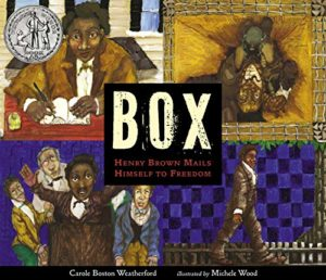BOX: Henry Brown Mails Himself to Freedom by Carole Boston Weatherford & Michele Wood (illustrator)