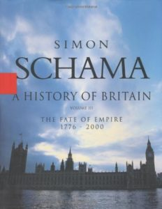 The best books on Modern British History - A History of Britain, Volume III: The Fate of the Empire 1776–2000 by Simon Schama