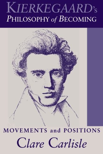 The best books on Søren Kierkegaard - Kierkegaard's Philosophy of Becoming: Movements and Positions by Clare Carlisle