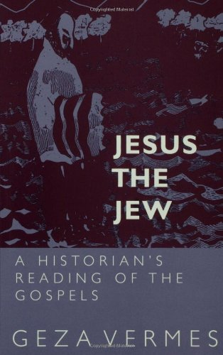 Jesus the Jew: a Historian's Reading of the Gospels by Geza Vermes