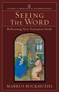 The best books on The Bible - Seeing the Word: Refocusing New Testament Study by Markus Bockmuehl