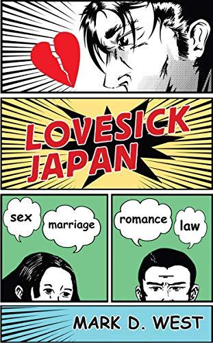 Lovesick Japan: Sex, Marriage, Romance, Law by Mark D West