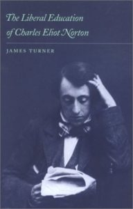 The Liberal Education of Charles Eliot Norton by James Turner