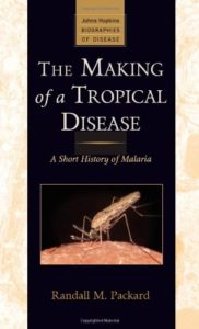 The best books on Pandemics - The Making of a Tropical Disease: A Short History of Malaria by Randall Packard