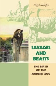 The best books on The History of Human Interaction With Animals - Savages and Beasts: The Birth of the Modern Zoo by Nigel Rothfels