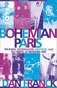 The best books on Bohemian Living - Bohemian Paris: Picasso, Modigliani, Matisse, and the Birth of Modern Art by Dan Franck