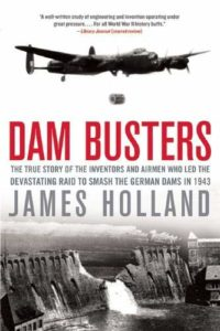 Novels and Memoirs of World War II - Dam Busters by James Holland