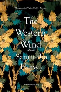 The Best Historical Fiction: the 2019 Walter Scott Prize Shortlist - The Western Wind: A Novel by Samantha Harvey