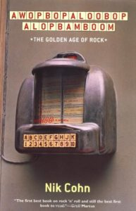 The best books on Rock and Roll - Awopbopaloobop Alopbamboom: The Golden Age of Rock by Nik Cohn