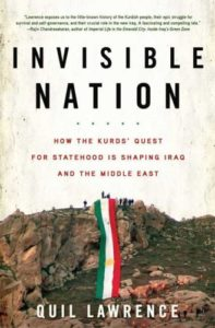 The best books on The Kurds - Invisible Nation: How the Kurds' Quest for Statehood Is Shaping Iraq and the Middle East by Quil Lawrence