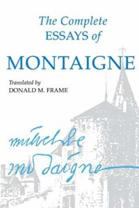 The best books on Philosophical Wonder - The Complete Essays of Montaigne Michel de Montaigne (trans. by Donald M. Frame)