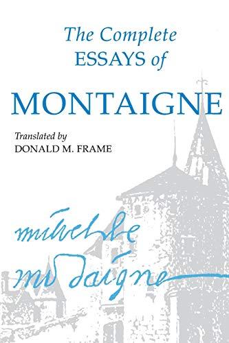 The Complete Essays of Montaigne Michel de Montaigne (trans. by Donald M. Frame)