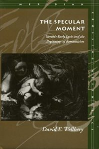 The Best Goethe Books - The Specular Moment: Goethe's Early Lyric and the Beginnings of Romanticism by David E. Wellbery