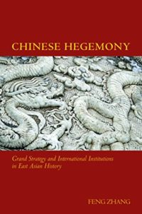 The best books on China Korea Relations - Chinese Hegemony: Grand Strategy and International Institutions in East Asian History by Feng Zhang