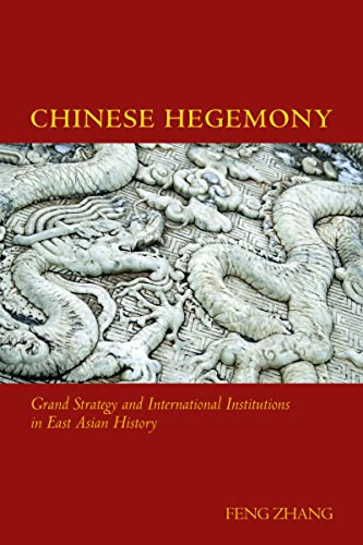 Chinese Hegemony: Grand Strategy and International Institutions in East Asian History by Feng Zhang
