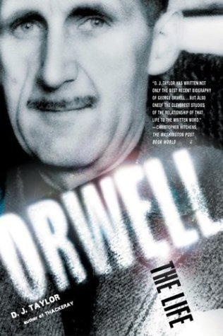 The Best George Orwell Books - Orwell: The Life by D J Taylor