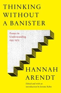 The best books on Hannah Arendt - Thinking Without a Banister by Hannah Arendt