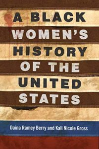 The Best Books for Juneteenth - A Black Women's History of the United States by Daina Berry & Kali Gross