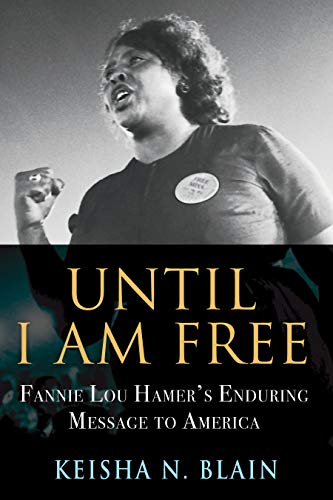 Until I Am Free: Fannie Lou Hamer's Enduring Message to America