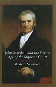 John Marshall and the Heroic Age of the Supreme Court by R. Kent Newmyer