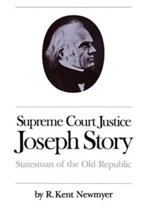 The best books on The Supreme Court of the United States - Supreme Court Justice Joseph Story: Statesman of the Old Republic by R. Kent Newmyer