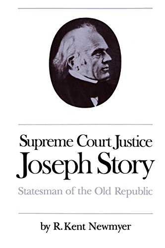 Supreme Court Justice Joseph Story: Statesman of the Old Republic by R. Kent Newmyer