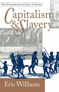 The best books on The Slave Trade - Capitalism and Slavery by Eric Williams