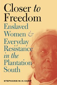 The Best Books for Juneteenth - Closer to Freedom: Enslaved Women and Everyday Resistance in the Plantation South by Stephanie Camp