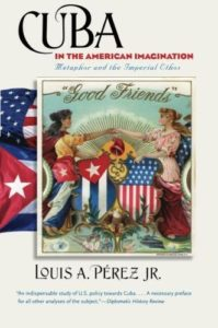 The best books on American Imperialism - Cuba in the American Imagination: Metaphor and the Imperial Ethos by Louis A Pérez