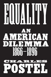 The best books on The Gilded Age - Equality: An American Dilemma, 1866-1896 by Charles Postel