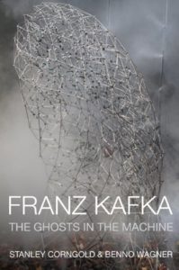 Franz Kafka: The Ghosts in the Machine by Benno Wagner & Stanley Corngold
