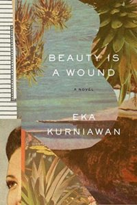 The best books on Indonesia - Beauty is a Wound by Annie Tucker (translator) & Eka Kurniawan