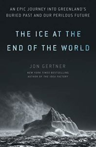 The Best Climate Books of 2019 - The Ice at the End of the World: An Epic Journey into Greenland's Buried Past and Our Perilous Future by Jon Gertner