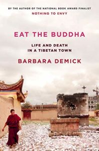 Eat the Buddha: Life and Death in a Tibetan Town by Barbara Demick