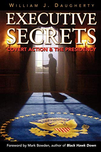 The best books on Covert Action - Executive Secrets: Covert Action and the Presidency by William J Daugherty