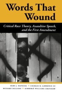 The best books on The First Amendment - Words That Wound: Critical Race Theory, Assaultive Speech, And The First Amendment by Charles R. Lawrence III, Kimberlè Williams Crenshaw, Mari J. Matsuda & Richard Delgado