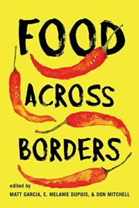 The best books on Food Studies - Food Across Borders Edited by Matt Garcia, E. Melanie Dupuis & Don Mitchell